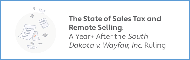 Upcoming Webinar Alert- The State of Sales Tax and Remote Selling: A Year+ After the South Dakota v. Wayfair, Inc. Ruling